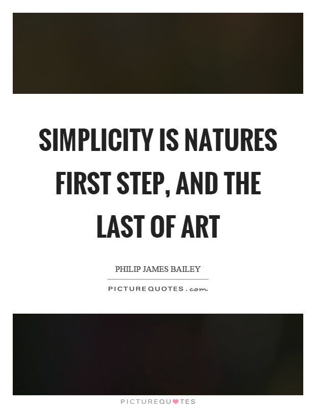 Simplicity is natures first step, and the last of art Picture Quote #1