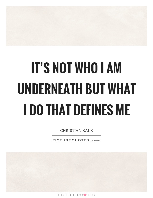 It's not who I am underneath but what I do that defines me Picture Quote #1