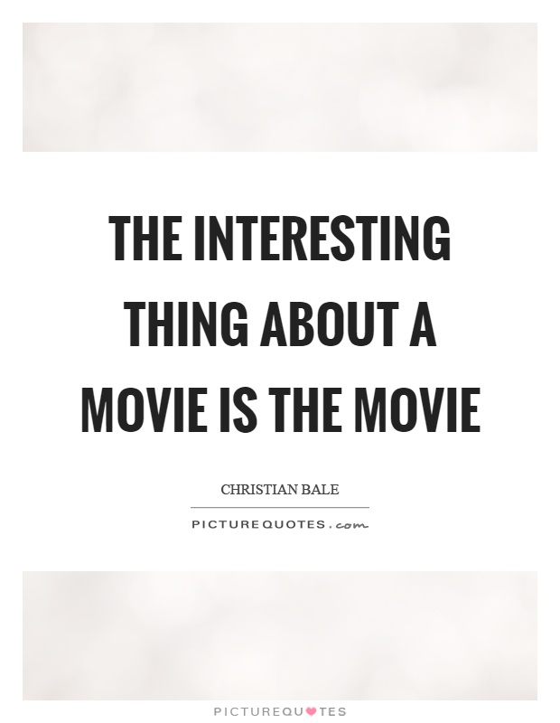 The interesting thing about a movie is the movie Picture Quote #1