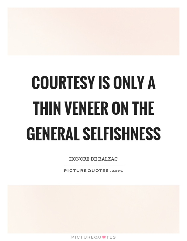 Courtesy is only a thin veneer on the general selfishness Picture Quote #1