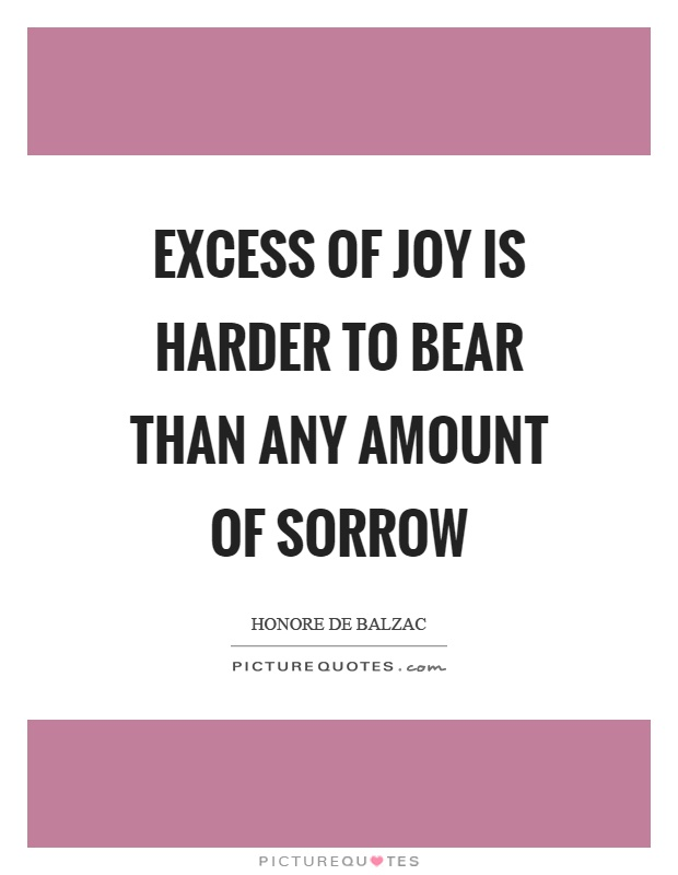Excess of joy is harder to bear than any amount of sorrow Picture Quote #1