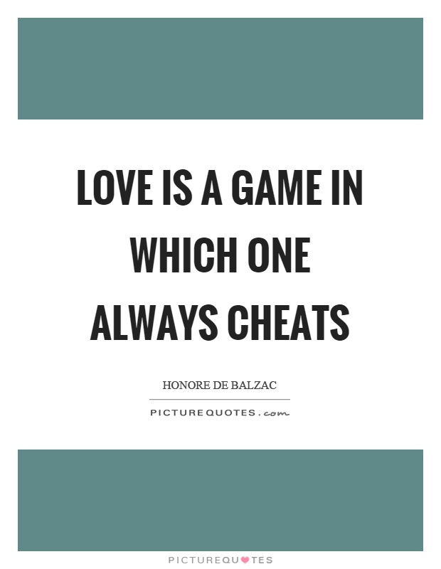 Love is a game in which one always cheats Picture Quote #1