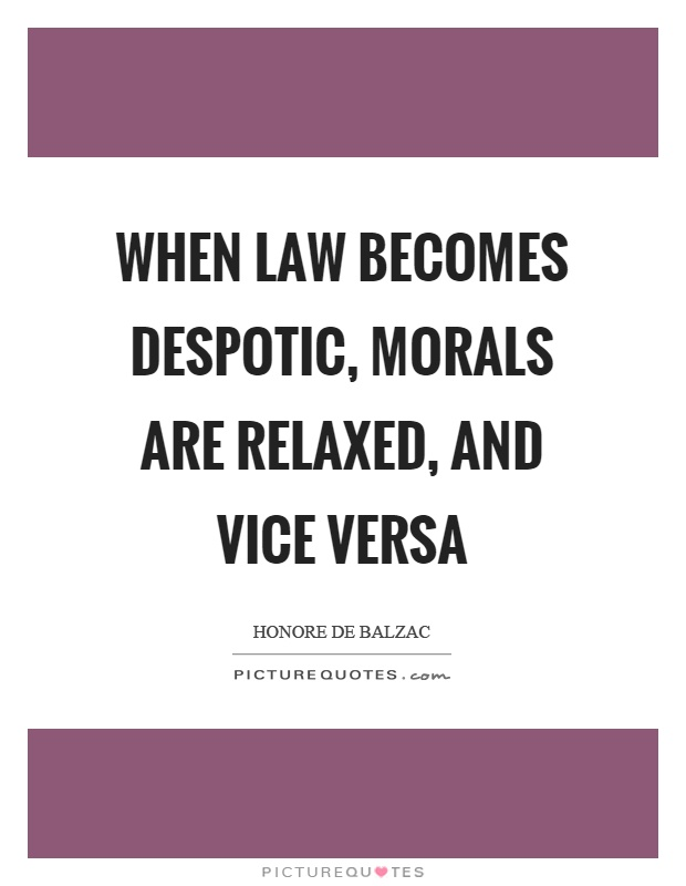 When law becomes despotic, morals are relaxed, and vice versa Picture Quote #1