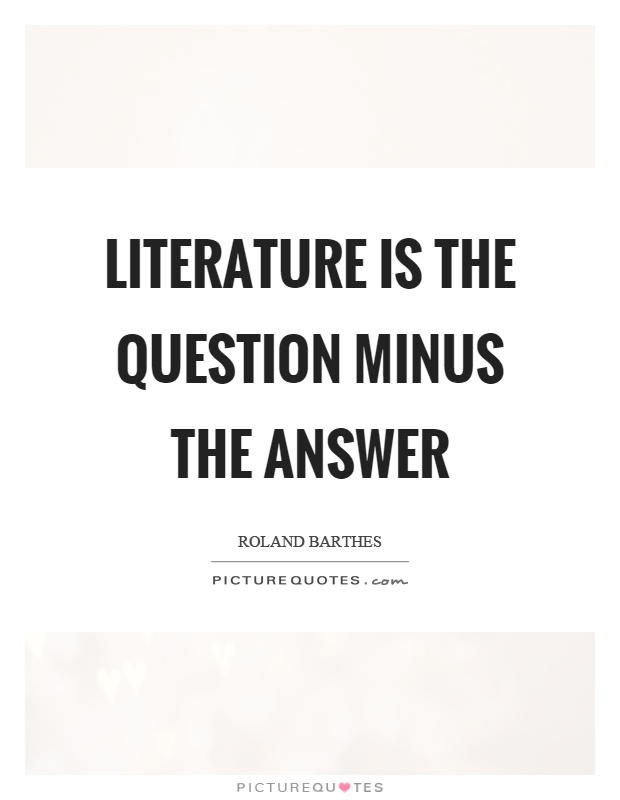 Literature is the question minus the answer Picture Quote #1