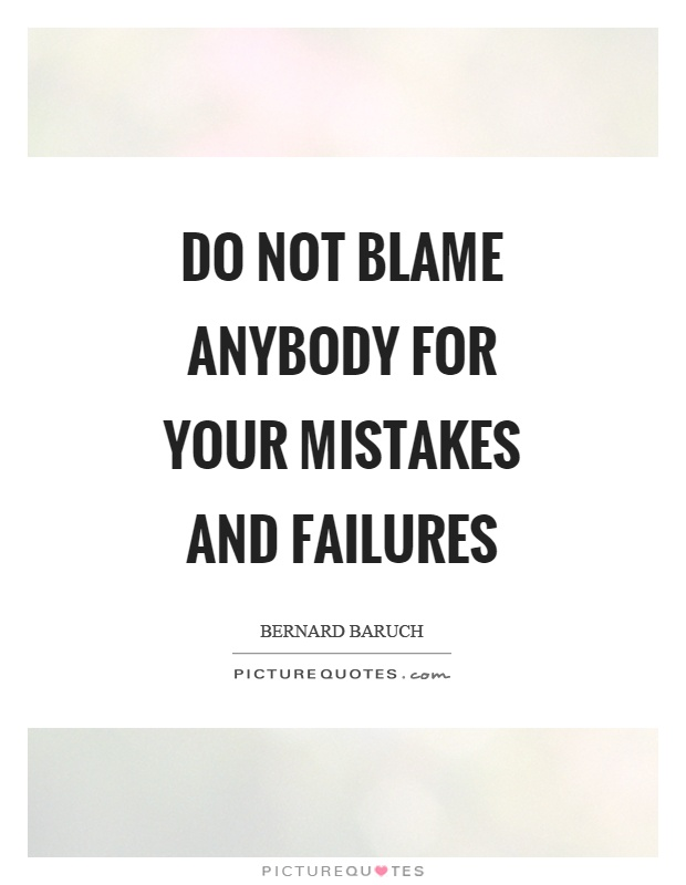 Do not blame anybody for your mistakes and failures Picture Quote #1