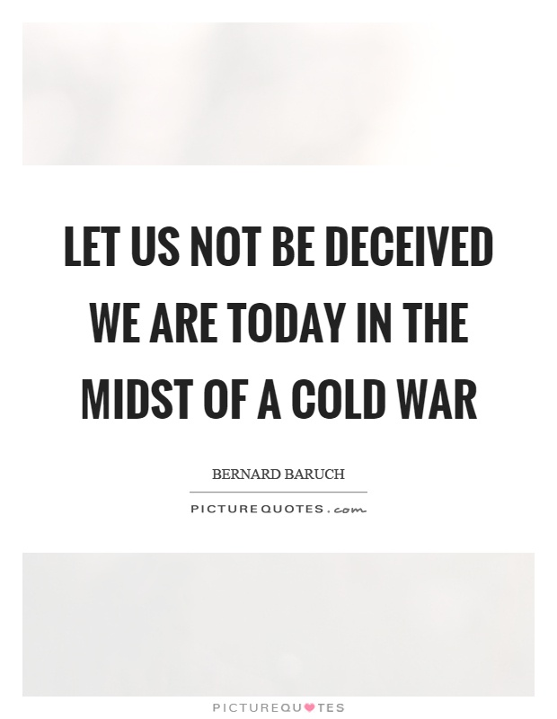 Let us not be deceived we are today in the midst of a cold war Picture Quote #1