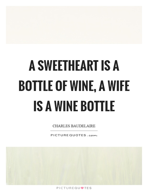 A sweetheart is a bottle of wine, a wife is a wine bottle Picture Quote #1