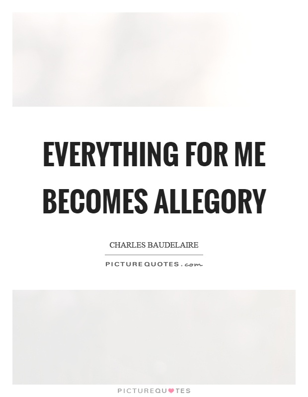 Everything for me becomes allegory Picture Quote #1