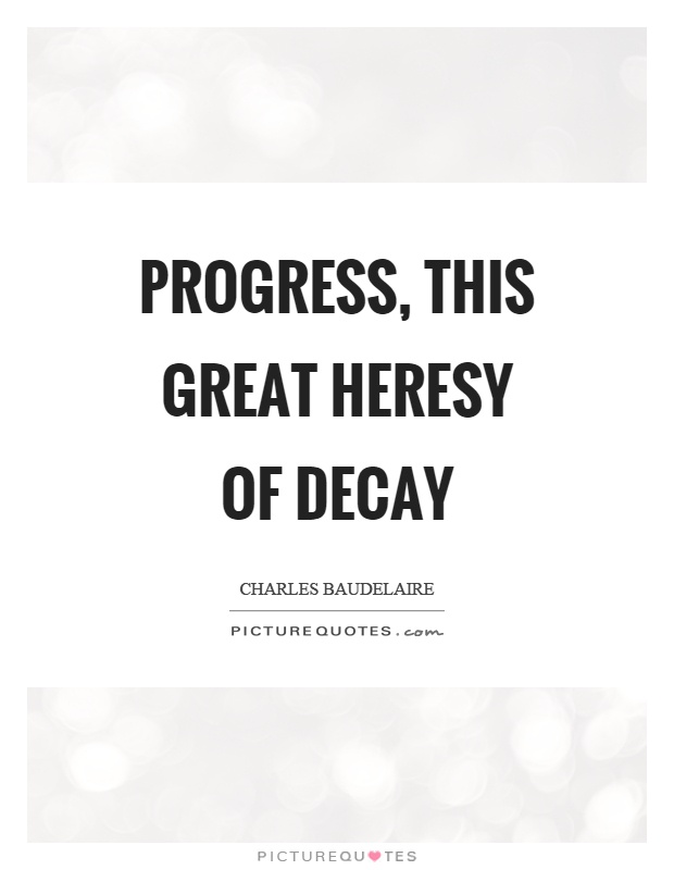 Progress, this great heresy of decay Picture Quote #1