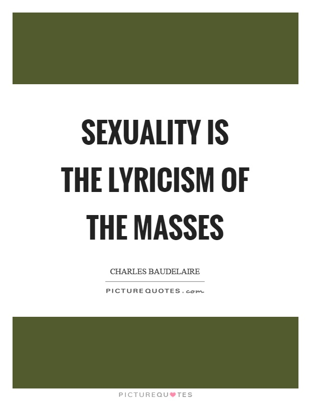 Sexuality is the lyricism of the masses Picture Quote #1