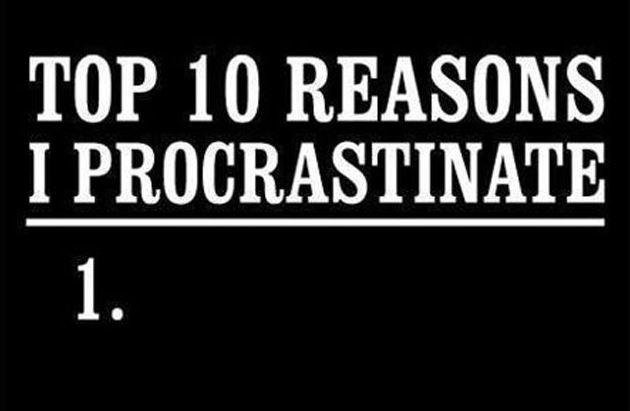 Top 10 reasons I procrastinate. 1 Picture Quote #1