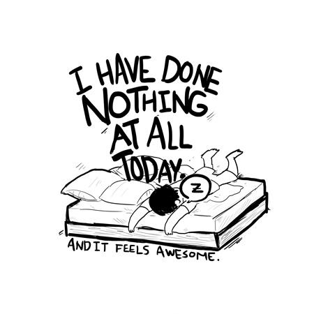 I have done nothing at all today and it feels awesome Picture Quote #1