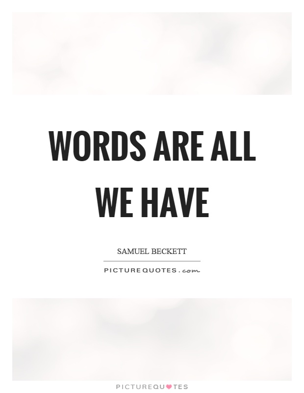 Words are all we have | Picture Quotes