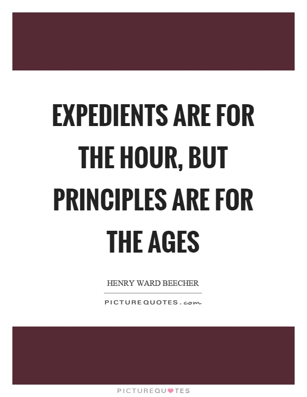 Expedients are for the hour, but principles are for the ages Picture Quote #1