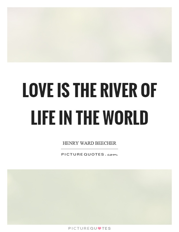 Love is the river of life in the world Picture Quote #1