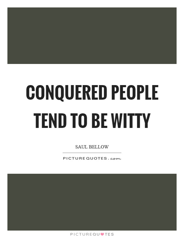 Conquered people tend to be witty Picture Quote #1