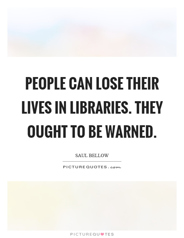 People can lose their lives in libraries. They ought to be warned Picture Quote #1