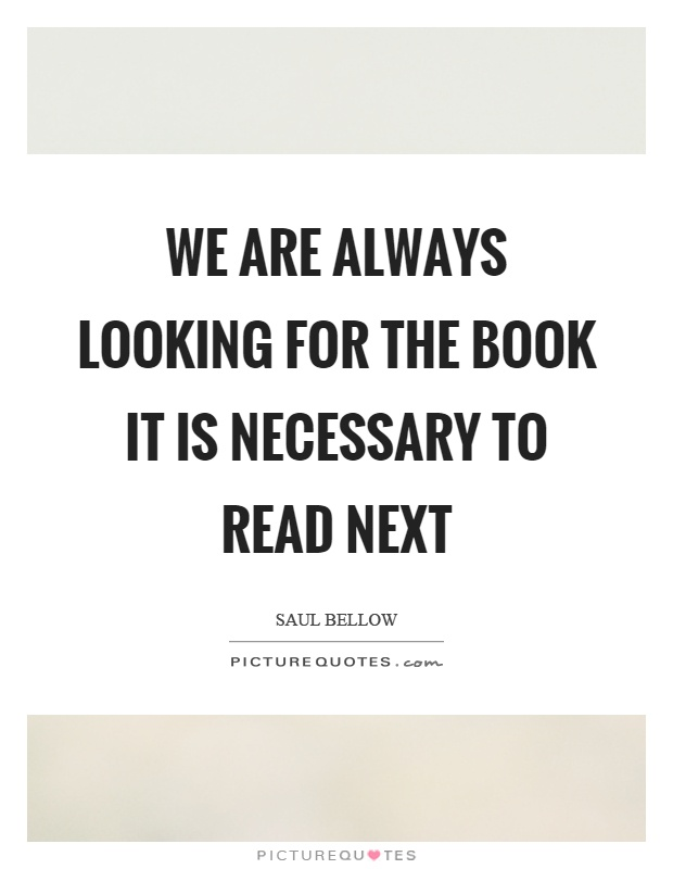 We are always looking for the book it is necessary to read next Picture Quote #1