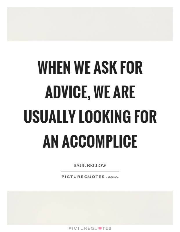 When we ask for advice, we are usually looking for an accomplice Picture Quote #1