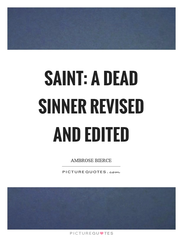 Saint: A dead sinner revised and edited Picture Quote #1