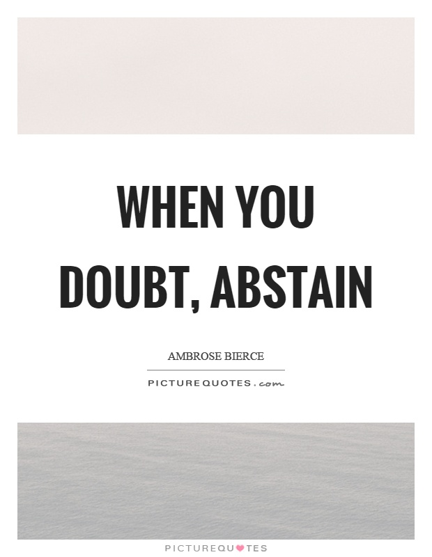When you doubt, abstain Picture Quote #1