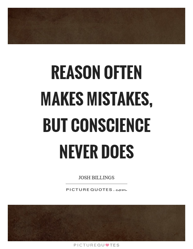 Reason often makes mistakes, but conscience never does Picture Quote #1