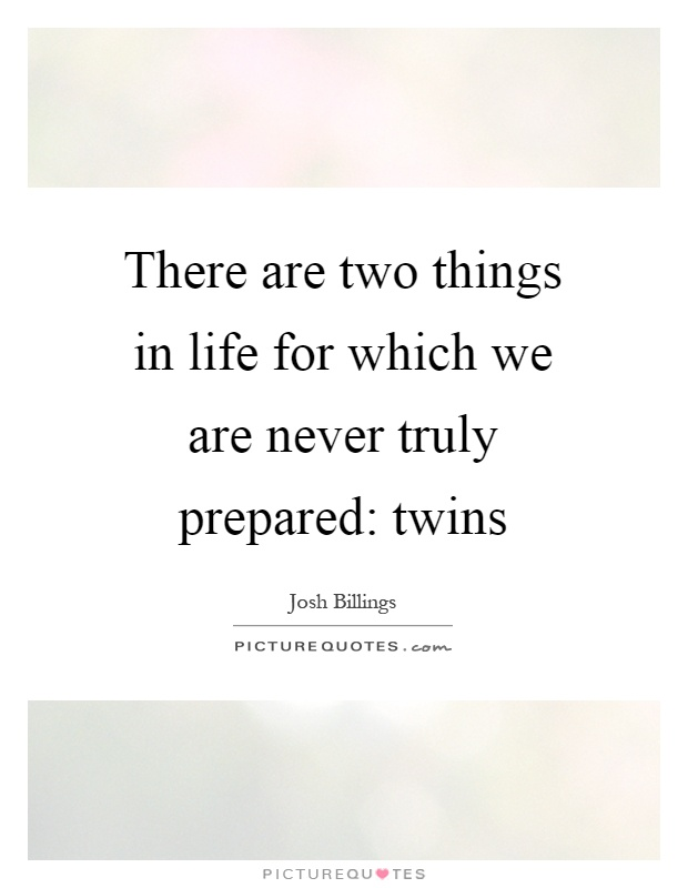 There are two things in life for which we are never truly prepared: twins Picture Quote #1