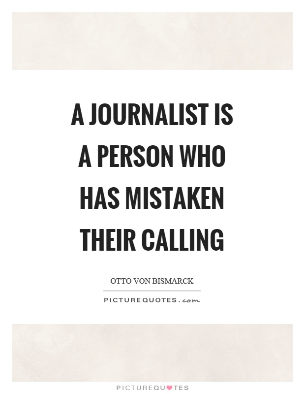 A journalist is a person who has mistaken their calling Picture Quote #1