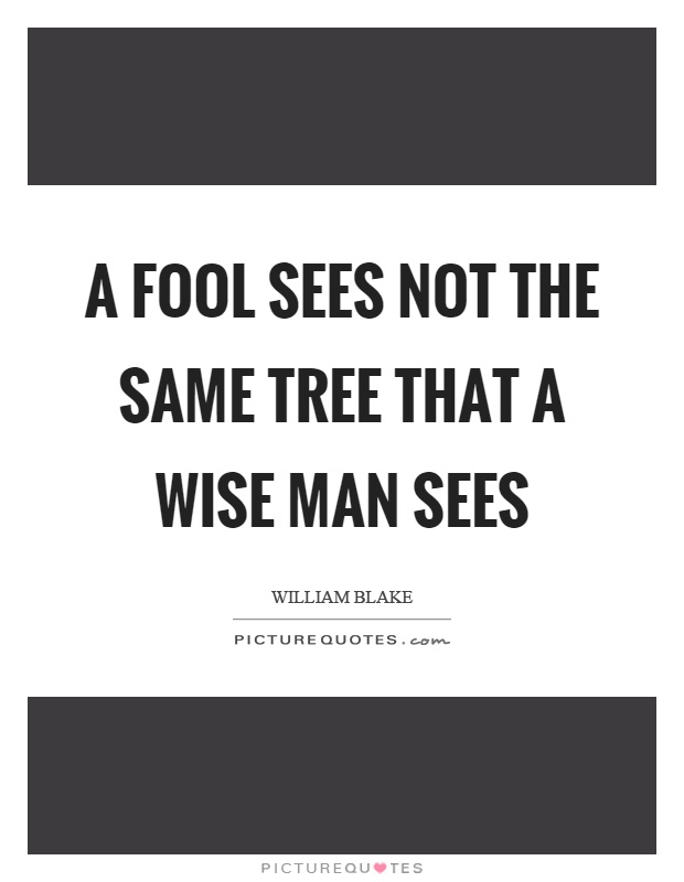 A fool sees not the same tree that a wise man sees Picture Quote #1