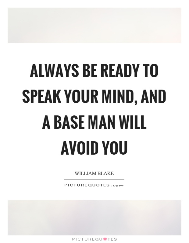 Always be ready to speak your mind, and a base man will avoid you Picture Quote #1