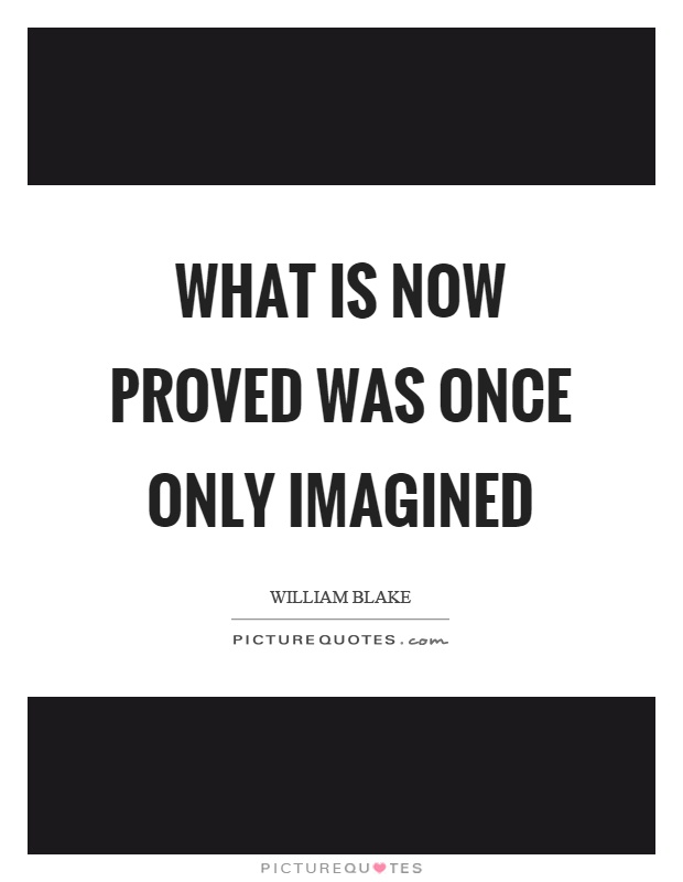 What is now proved was once only imagined Picture Quote #1