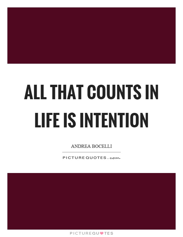 All that counts in life is intention Picture Quote #1
