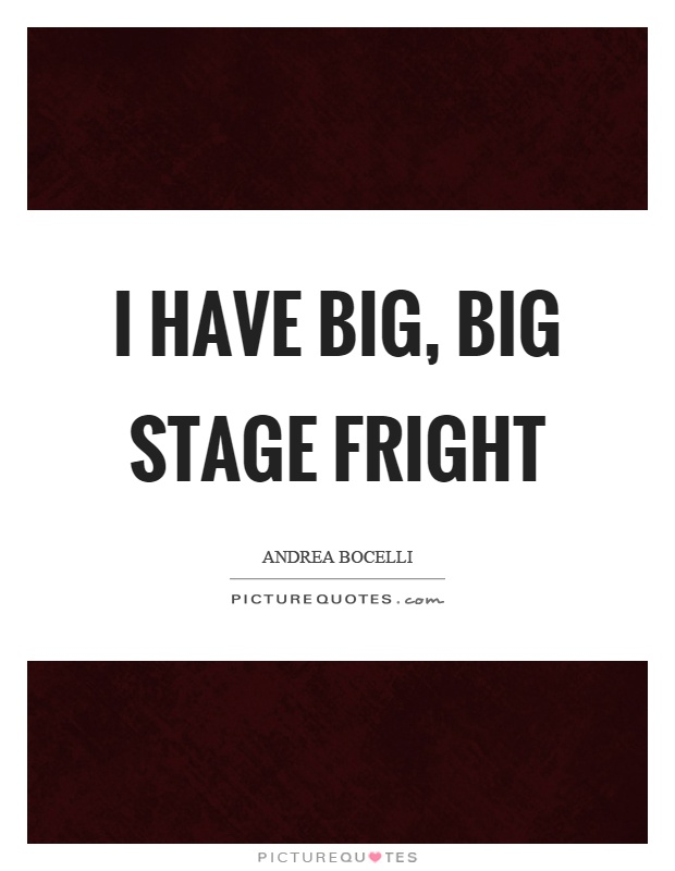 I have big, big stage fright Picture Quote #1