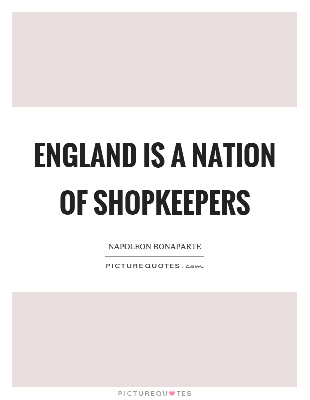England is a nation of shopkeepers Picture Quote #1