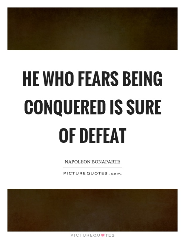 He who fears being conquered is sure of defeat Picture Quote #1