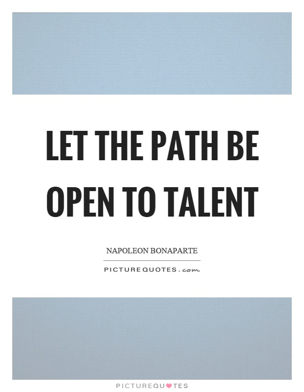 Let the path be open to talent Picture Quote #1