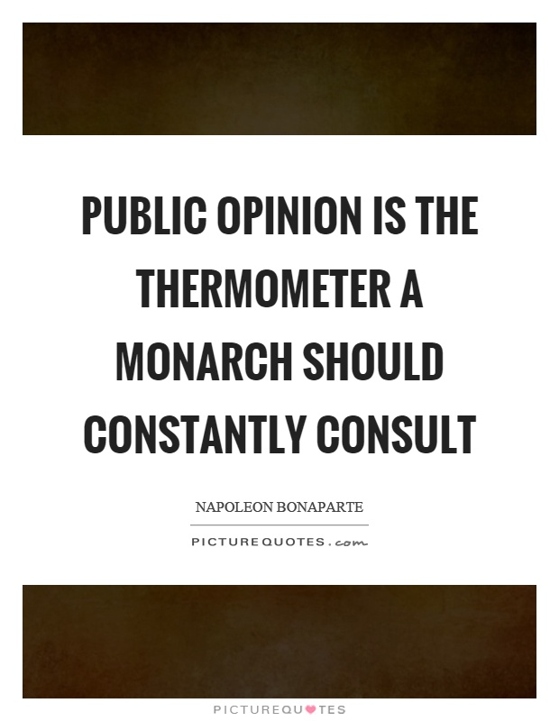 Public opinion is the thermometer a monarch should constantly consult Picture Quote #1