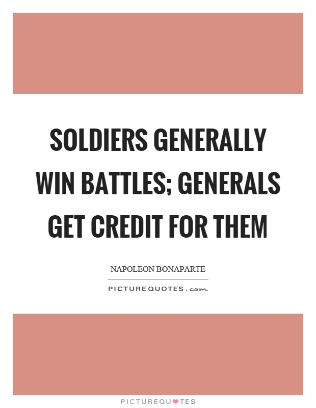 Soldiers generally win battles; generals get credit for them Picture Quote #1