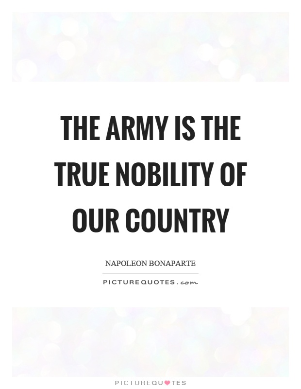 The army is the true nobility of our country Picture Quote #1