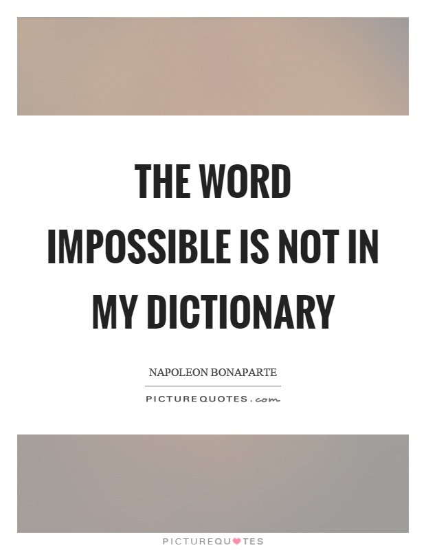 The word impossible is not in my dictionary Picture Quote #1