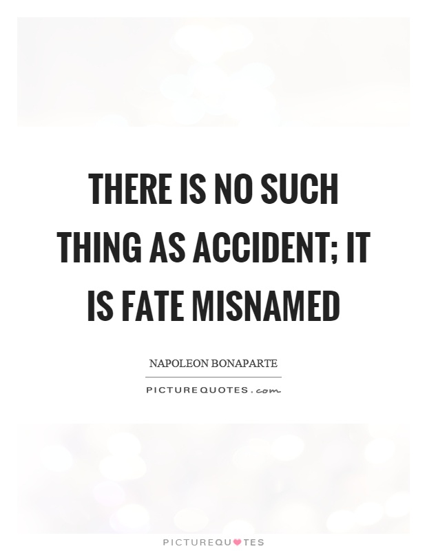 There is no such thing as accident; it is fate misnamed Picture Quote #1