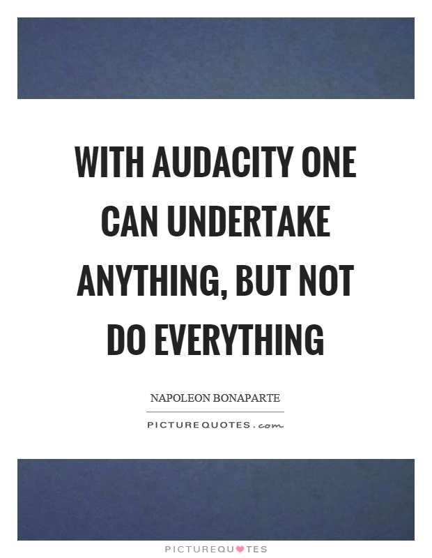 With audacity one can undertake anything, but not do everything Picture Quote #1