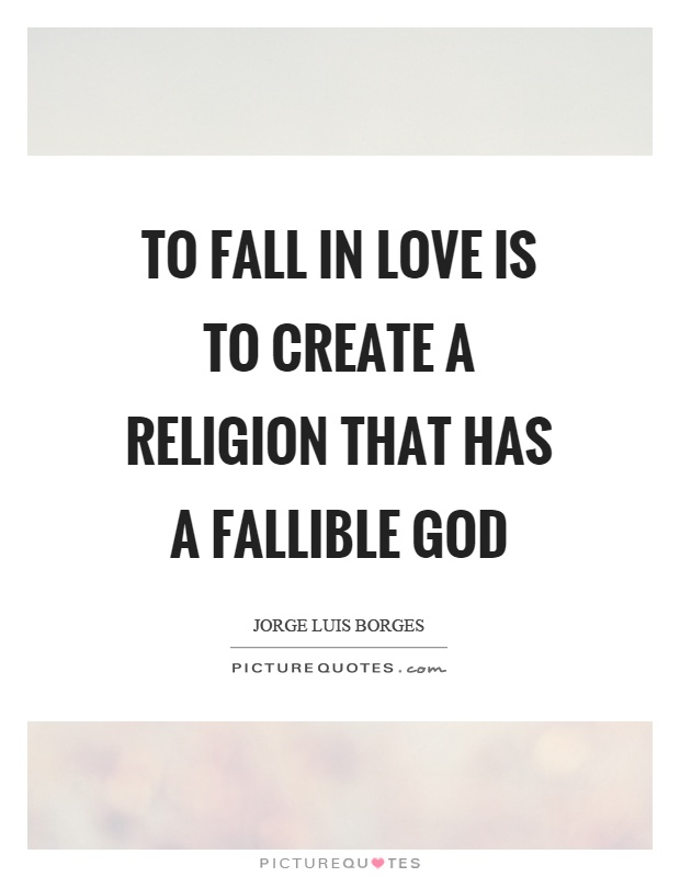 To fall in love is to create a religion that has a fallible god Picture Quote #1
