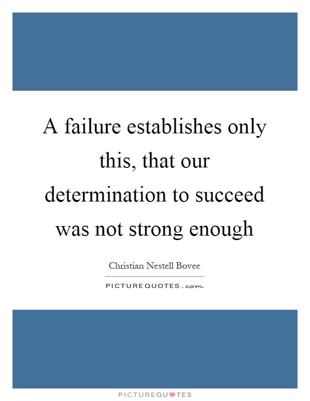 A failure establishes only this, that our determination to succeed was not strong enough Picture Quote #1