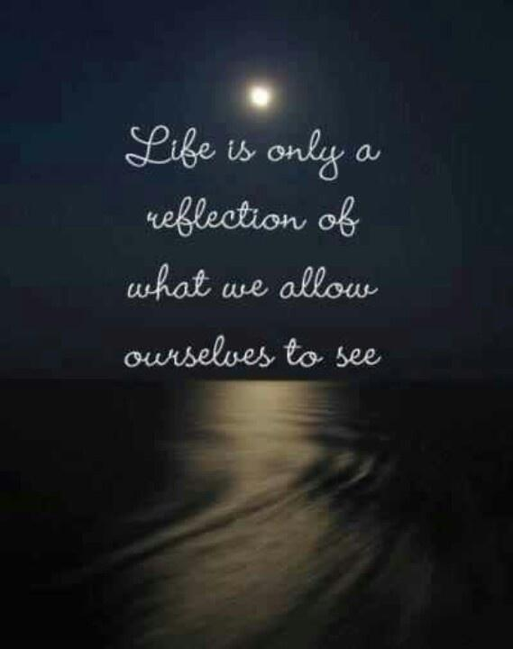 Life is only a reflection of what we allow ourselves to see Picture Quote #1