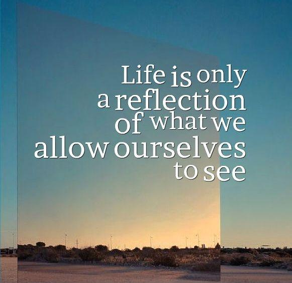 Life is only a reflection of what we allow ourselves to see Picture Quote #2