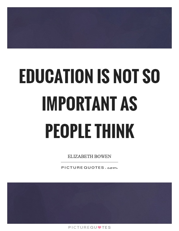 Education is not so important as people think Picture Quote #1