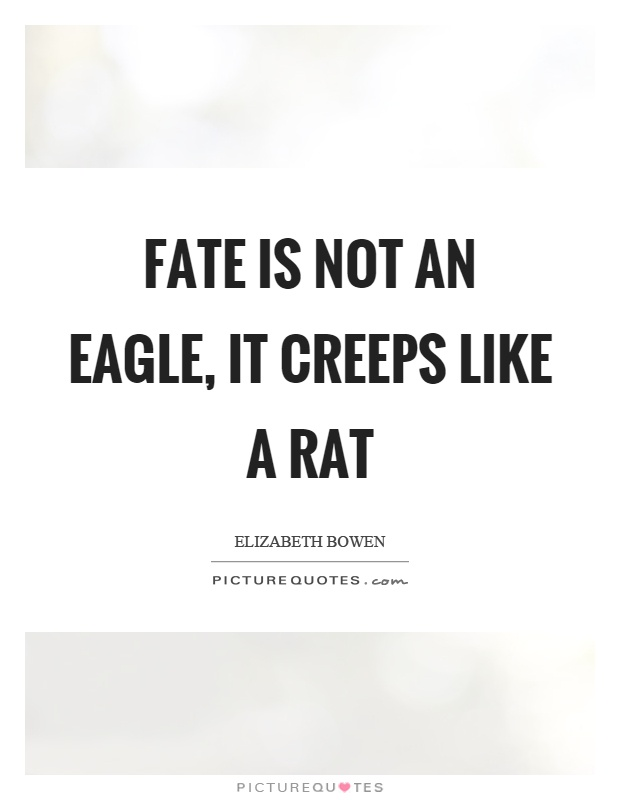 Fate is not an eagle, it creeps like a rat Picture Quote #1