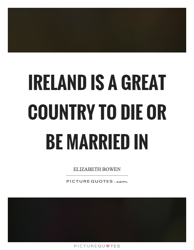 Ireland is a great country to die or be married in Picture Quote #1