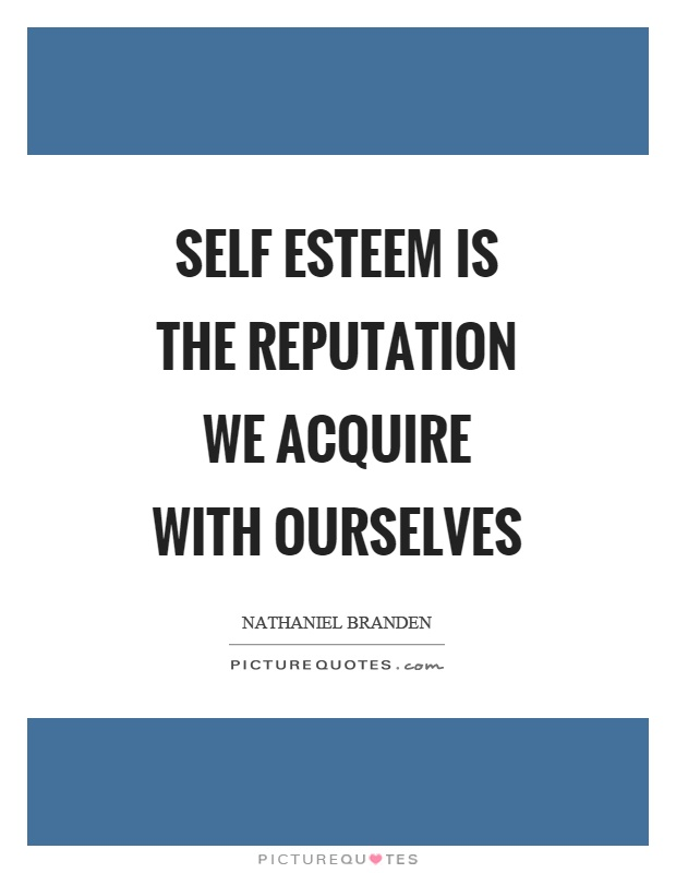 Self esteem is the reputation we acquire with ourselves Picture Quote #1